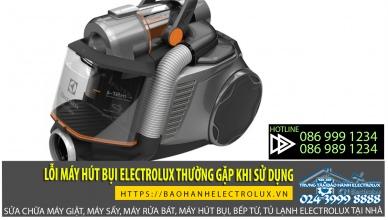 Những lỗi máy hút bụi Electrolux hay xảy ra trong quá trình dùng máy