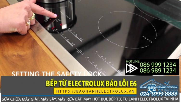Xử lý thế nào khi bếp từ Electrolux báo lỗi e6?