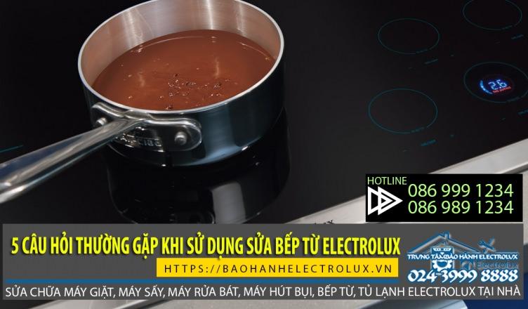 Bếp từ Electrolux, những câu hỏi khi sử dụng bếp từ Electrolux